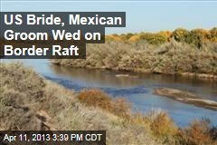US Bride, Mexican Groom Wed on Border Raft