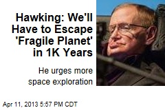 Hawking: We'll Have to Escape 'Fragile Planet' in 1K Years