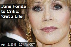 Jane Fonda to Critic: 'Get a Life'
