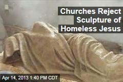 Churches Reject Sculpture of Homeless Jesus