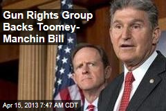 Gun Rights Group Backs Toomey- Manchin Bill