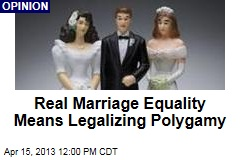 Real Marriage Equality Means Legalizing Polygamy