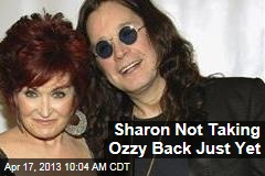Sharon Not Taking Ozzy Back Just Yet