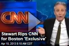 Stewart Rips CNN for Boston 'Exclusive'