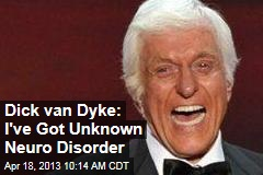 Dick van Dyke: I've Got Unknown Neuro Disorder