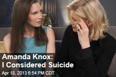 Amanda Knox: I Considered Suicide