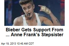 Bieber Gets Support From ... Anne Frank's Stepsister