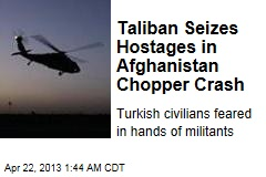 Taliban Seizes Hostages After Chopper Goes Down