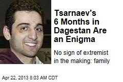 Tsarnaev's 6 Months in Dagestan Are an Enigma