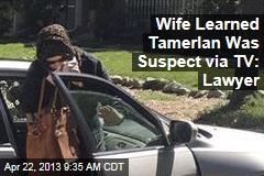 Wife Learned Tamerlan Was Suspect via TV: Lawyer