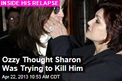 High Ozzy Thought Sharon Was Trying to Kill Him