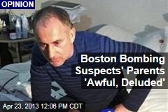 Boston Bombing Suspects' Parents 'Awful, Deluded'
