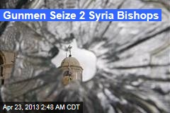 Gunmen Seize 2 Syrian Bishops