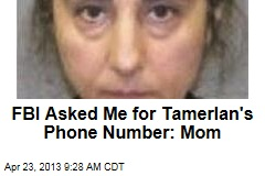 FBI Asked Me for Tamerlan's Phone Number: Mom