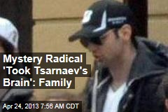 Family: Mystery Radical 'Took Tsarnaev's Brain'