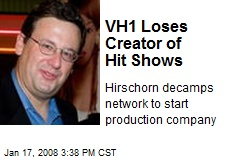 VH1 Loses Creator of Hit Shows