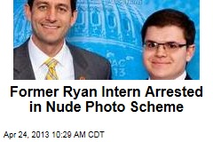 Former Ryan Intern Arrested in Nude Photo Scheme