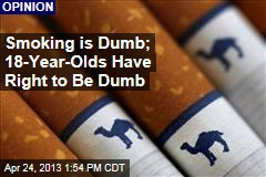Smoking is Dumb; 18-Year-Olds Have Right to Be Dumb