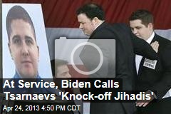 At Service, Biden Calls Tsarnaevs 'Knock-off Jihadis'