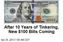 After 10 Years of Tinkering, New $100 Bills Coming