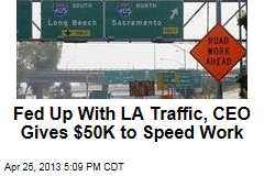 Fed Up With LA Traffic, CEO Gives $50K to Speed Work