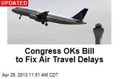 Congress OKs Bill to Fix Air Travel Delays