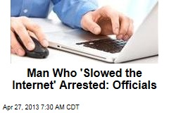Dutch Man Who 'Slowed the Internet' Arrested: Officials