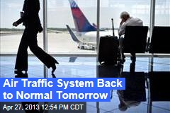 Air Traffic System Back to Normal Tomorrow