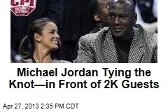 Michael Jordan Tying the Knot—in Front of 2K Guests