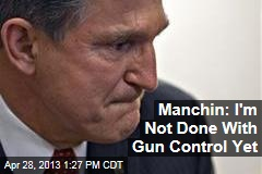 Manchin: I'm Not Done With Gun Control Yet