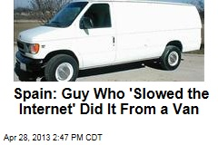 Spain: Guy Who 'Slowed the Internet' Did It From a Van