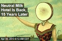 Neutral Milk Hotel Is Back, 15 Years Later