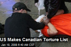 US Makes Canadian Torture List