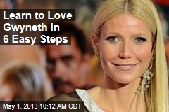 Learn to Love Gwyneth in 6 Easy Steps