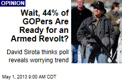 Wait, 44% of GOPers Are Ready for an Armed Revolt?