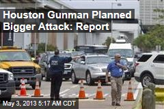 Houston Gunman Planned Mass Shooting: Report
