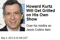 Howard Kurtz Will Get Grilled on His Own Show