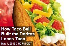 How Taco Bell Built the Doritos Locos Taco