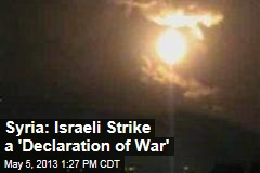 Syria: Israeli Strike a 'Declaration of War'