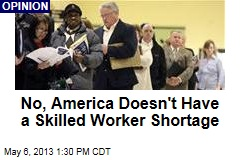 No, America Doesn't Have a Skilled Worker Shortage