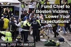 Fund Chief to Boston Victims: 'Lower Your Expectations'
