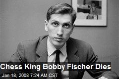 Chess King Bobby Fischer Dies