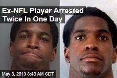 Ex-NFL Player Arrested Twice In One Day