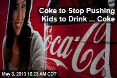 Coke to Stop Pushing Kids to Drink ... Coke