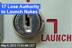 17 Lose Authority to Launch Nukes