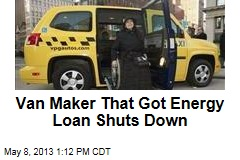 Van Maker That Got Energy Loan Shuts Down