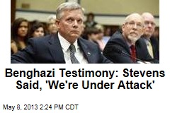 Benghazi Testimony: Stevens Said, 'We're Under Attack'