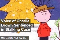 Voice of Charlie Brown Sentenced in Stalking Case