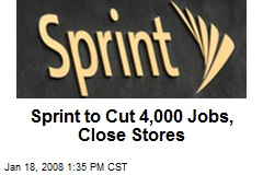 Sprint to Cut 4,000 Jobs, Close Stores