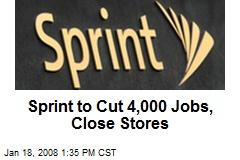 Sprint to Cut 4,000 Jobs, Close Stores